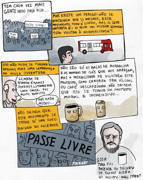 Inspirado pelo discurso que Slavoj Žižek fez aos manifestantes do movimento Occupy Wall Street, o quadrinista Pirikart articulou as manifestações brasileiras com os protestos globais