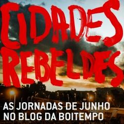 Cidades rebeldes: as jornadas de junho no Blog da Boitempo