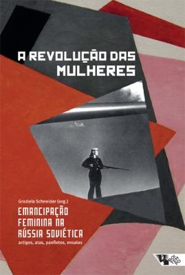 """""""A revolução das mulheres: emancipação feminina na Rússia soviética"""", organizado por Graziela Schneider"""