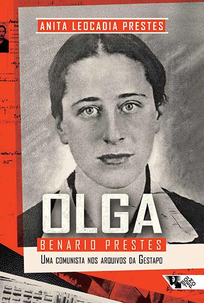 """""""Olga Benário Prestes: uma comunista nos arquivos da Gestapo"""", de Anita LeocadiaPrestes"""