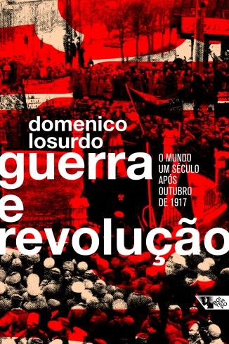 """""""Guerra e revolução: o mundo um século depois da Revolução de Outubro de 1917"""", de Domenico Losurdo"""